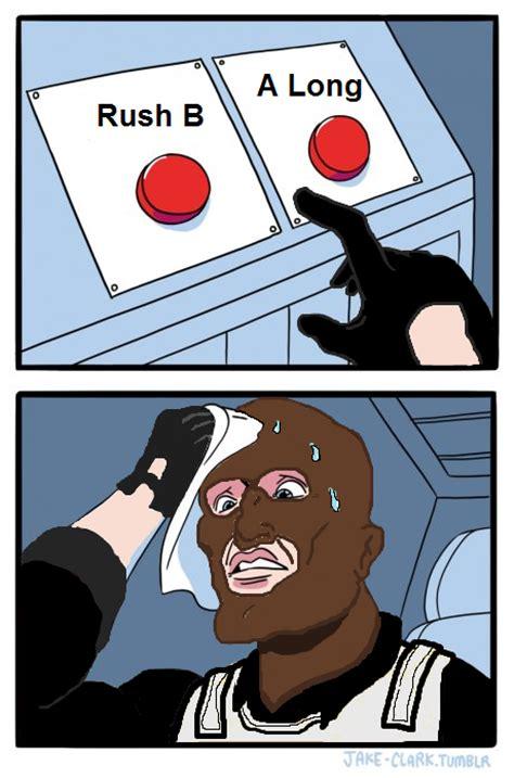 B Meme - rush b or a long daily struggle know your meme