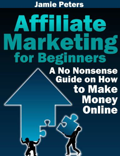 Make Money Online Beginners - affiliate marketing for beginners a no nonsense guide on