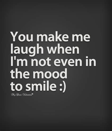 Make Me Laugh Meme - you make me laugh when i m not even in the mood to smile