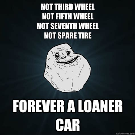 3rd Wheel Meme - 5th wheel forever alone meme
