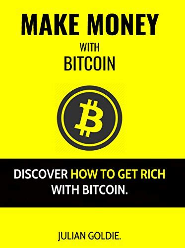 how to use bitcoin to get rich building wealth via crypto currencies books make money with bitcoin discover how to get rich with