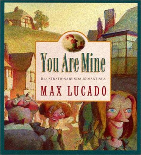 max lucado picture books you are mine by max lucado reviews discussion