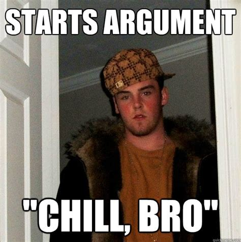 Chill Out Bro Meme - starts argument chill bro az meme funny memes funny