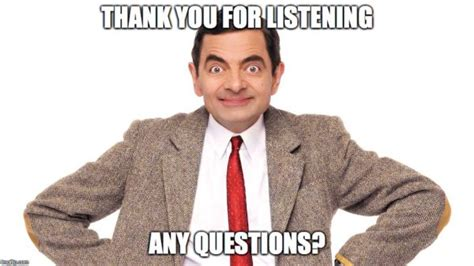Any Questions Meme - thank you for listening any question az meme funny