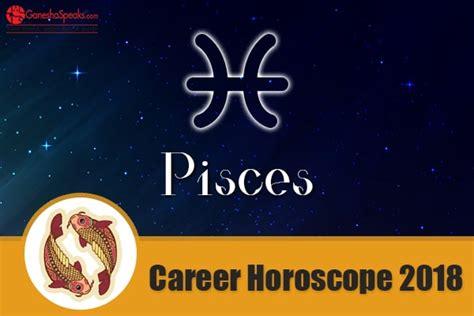 pisces career horoscope 2018 pisces 2018 career predictions