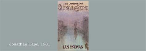 the comfort of strangers ian mcewan ian mcewan website the comfort of strangers