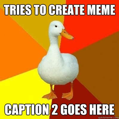 Meme Caption Creator - tries to create meme caption 2 goes here tech impaired