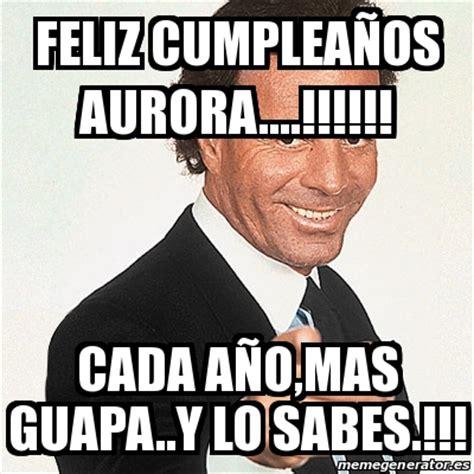 imagenes de feliz cumpleaños guapa meme julio iglesias feliz cumplea 241 os aurora