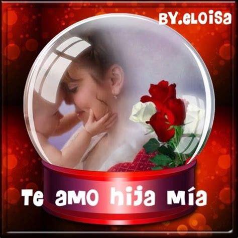 imagenes te amo hija mia 78 best images about para mi hija te quiero muchachaa on