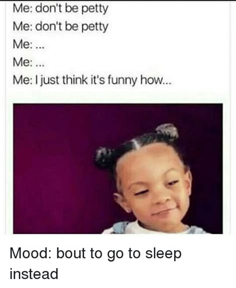 Me Me Me - me don t be petty me don t be petty me me me just think it