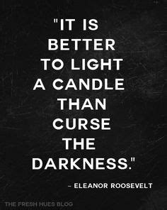 Light A Candle Don T Curse The Darkness by 1000 Images About Eleanor Roosevelt On