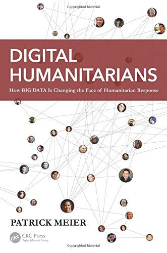 Digital Humanitarians How Big Data Is Changing The Of Humanitaria digital humanitarians how big data is changing the
