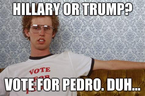 Vote For Pedro Meme - 20 duh memes you ll totally find funny sayingimages com