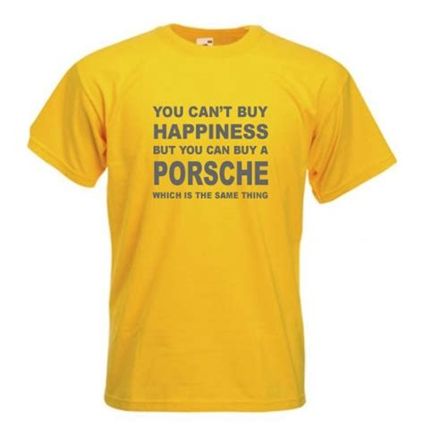 Where Can You Buy Shirts You Can T Buy Happiness But You Can Buy A Porsche T Shirt