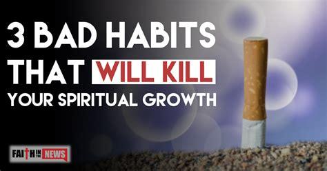 3 bad habits that will kill your spiritual growth faith