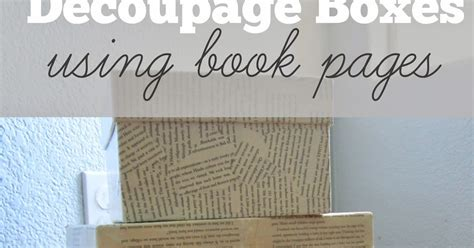 Decoupage With Book Pages - restoration decoupage boxes using book pages