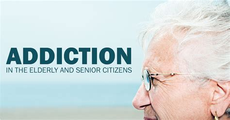 Detox Elderly by What You Should About Addictions In Seniors