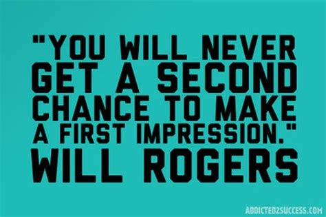 7 Ways To Make A Impression by Quot You Will Never Get A Second Chance To Make A