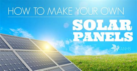 how to make solar energy at home free how to make your own solar panels all home and