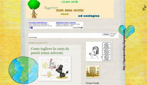 Solventi Per Togliere Carta Da Parati by Vive Verde Suggerimenti Per Una Vita Sana Ed Ecologica