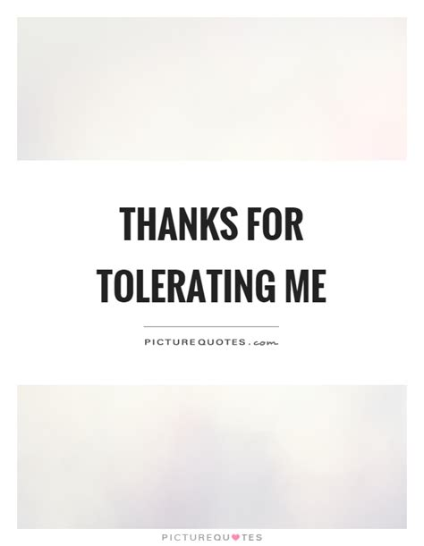 thanks for tolerating me quotes
