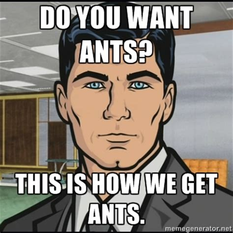 Ants Meme - do you want ants know your meme