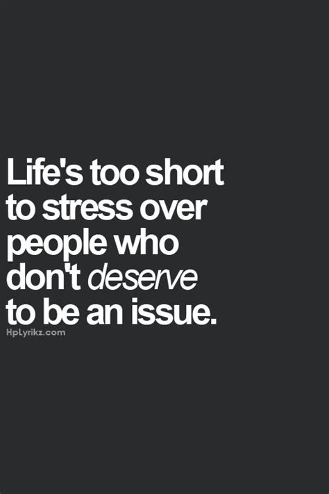 Don T Be Stressed Words To Live By Pinterest - life s too short to stress over people who don t deserve