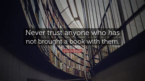 never trust a lonely deadly books lemony snicket quote never trust anyone who has not