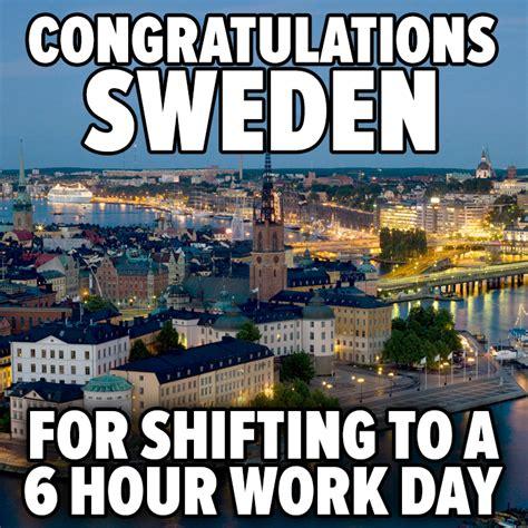 Sweden Meme - does sweden have a 6 hour workday the meme policeman