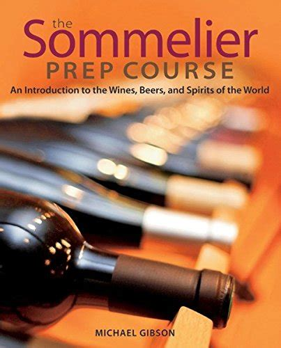 Sommelier Prep Course by The Sommelier Prep Course An Introduction To The Wines