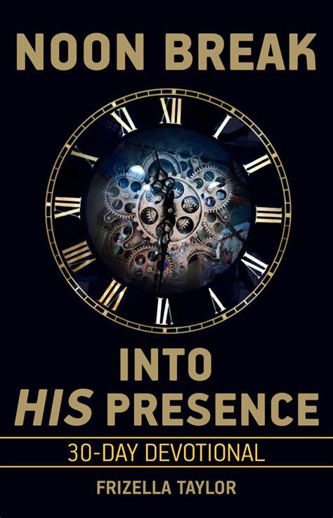 Into His Presence noon into his presence