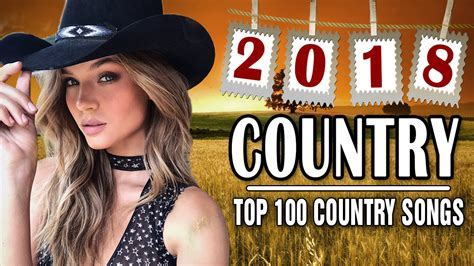 Country Music 2018   Top 100 Country Songs of 2018   Best