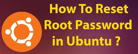 resetting password ubuntu 14 04 how to change ubuntu root administrative password if