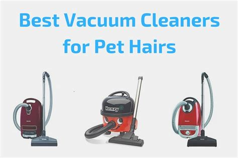 best vacuum cleaners 2017 best vacuum cleaners for pet hairs uk 2017 in the wash