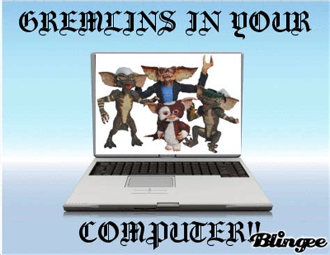 Gremlins In The Computer by Gremlins In Your Computer Picture 83369834 Blingee