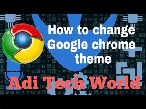 chrome themes how to change how to change google chrome themes in hindi adi tech