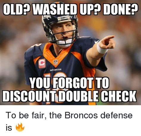 Broncos Defense Meme - old washed up done broncos you forgot to discountdouble