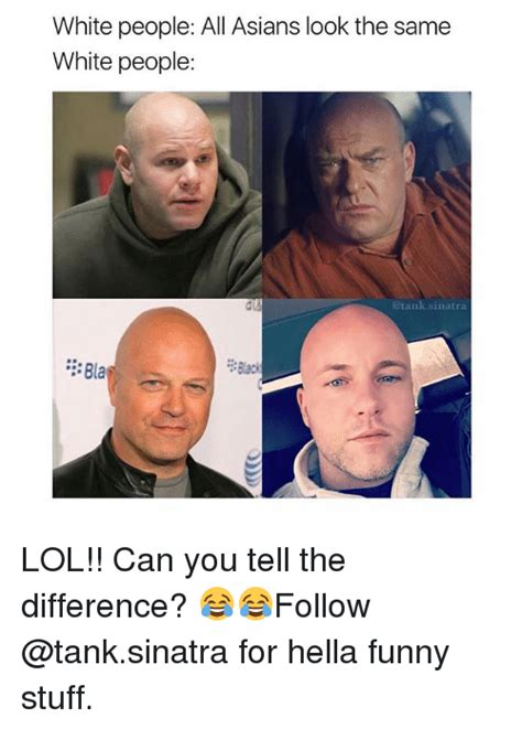 Hella Funny Memes - white people all asians look the same white people bla