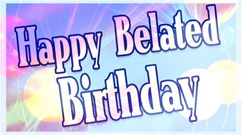 Delayed Happy Birthday Wishes Happy Belated Birthday Wishes Wallpapers And Quotes