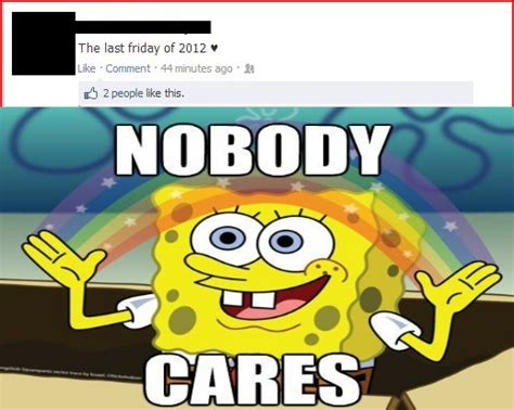 Spongebob Nobody Cares Meme - 2013 nobody cares spongebob squarepants know your meme