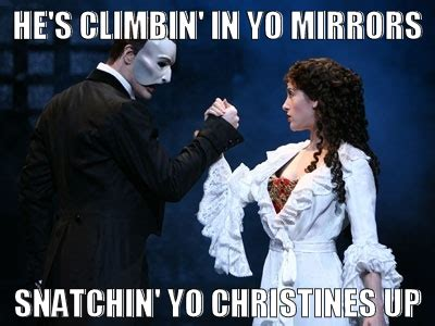 Opera Meme - love this phantomoftheopera you could only understand this if you ve seen the phantom of the