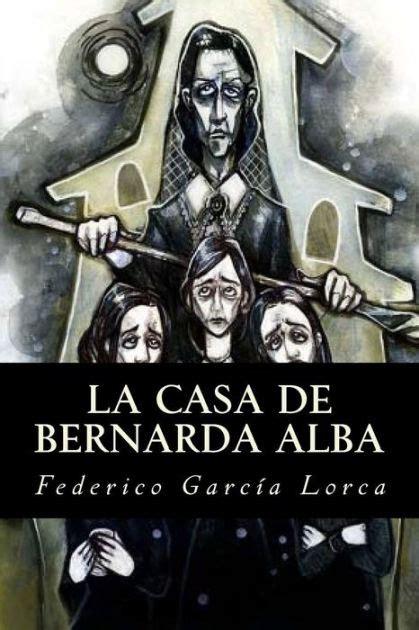 la casa de bernarda 150021888x la casa de bernarda alba by federico garc 237 a lorca paperback barnes noble 174