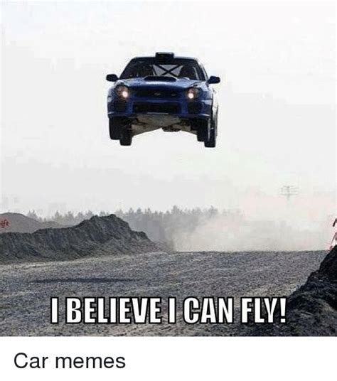 I Believe I Can Fly Meme - believe i can fly car memes cars meme on sizzle