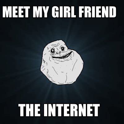 Internet Girl Meme - meme creator meet my girl friend the internet meme
