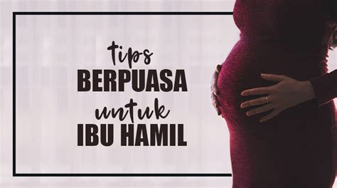 Tips Puasa Bagi Wanita Hamil 11 Tips Puasa Bagi Ibu Hamil Yang Aman Dan Nyaman