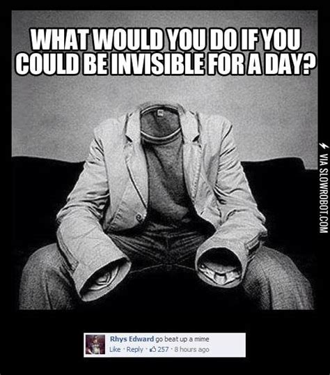 What Would You Do Meme - what would you do if you could be invisible for a day