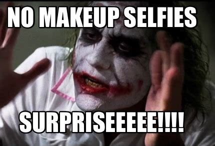 No Makeup Meme - meme creator no makeup selfies surpriseeeee meme