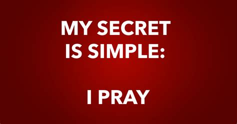 my secret my secret is simple i pray told you it was simple
