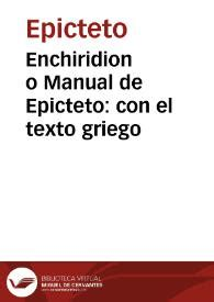 Enchiridion o Manual de Epicteto : con el texto griego