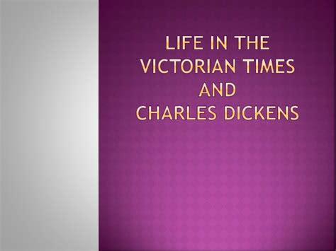 charles dickens biography slideshare life in the victorian times and charles dickens